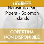 Narasirato Pan Pipers - Solomon Islands cd musicale di NARASIRATO PAN PIPER