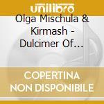 Mischula Olga & Kirm - Dulcimer Of Belarus cd musicale di MISCHULA OLGA & KIRM