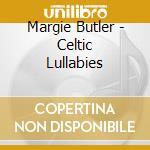 Butler Margie - Celtic Lullabies cd musicale di Margie Butler