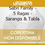 5 RAGAS - SARANGIS & TABLA cd musicale di Family Sabri