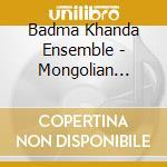 MONGOLIAN MUSIC FROM BURYATIA cd musicale di BADMA KHANDA ENSEMBL