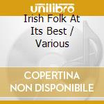 Irish Folk At Its Best cd musicale di Artisti Vari