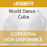 World Dance - Cuba cd musicale di ARTISTI VARI