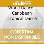 CARIBBEAN TROPICAL DANCE cd musicale di Dance World