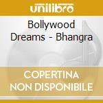 Bollywood Dreams - Bhangra cd musicale di Artisti Vari