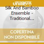 TRADITIONAL CHINESE MUSIC cd musicale di SILK AND BAMBOO ENSE