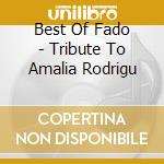 BEST OF FADO - TRIBUTE TO AMALIA RODRIGU cd musicale di Matilde Larguinho
