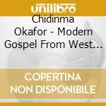 MODERN GOSPEL FROM WEST AFRICA cd musicale di Chidinma Okafor