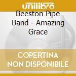 Beeston Pipe Band - Amazing Grace cd musicale di BEESTON PIPE BAND