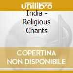 INDIA - RELIGIOUS CHANTS cd musicale di Deben Bhattacharya