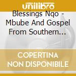 MBUBE AND GOSPEL FROM SOUTHERN AFRICA cd musicale di Nqo Blessings