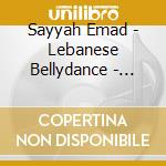 Sayyah Emad - Lebanese Bellydance - Best Of Emad Sayya cd musicale di Emad Sayyah