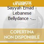 LEBANESE BELLYDANCE - BEST OF EMAD SAYYA  cd musicale di Emad Sayyah