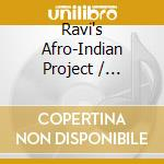 RAVI'S AFRO-INDIAN PROJECT                cd musicale di RAVI