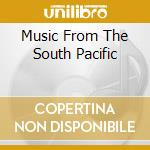 MUSIC FROM THE SOUTH PACIFIC              cd musicale di Here Tahiti