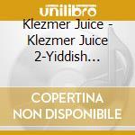 KLEZMER JUICE 2 - YIDDISH LIDELE          cd musicale di Juice Klezmer