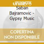 GYPSY MUSIC                               cd musicale di Saban Bajramovic