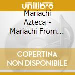 MARIACHI FROM MEXICO                      cd musicale di Azteca Mariachi