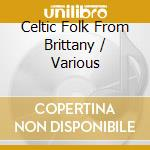 Various - Celtic Folk From Brittany cd musicale di Artisti Vari
