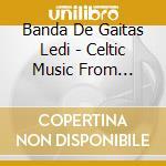 Banda De Gaitas Ledi - Celtic Music From Galicia cd musicale di BANDA DE GAITAS