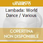 WORLD DANCE - LAMBADA                     cd musicale di ARTISTI VARI