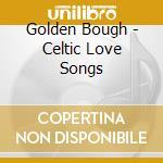 Golden Bough - Celtic Love Songs cd musicale di Bough Golden