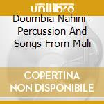 PERCUSSION AND SONGS FROM MALI            cd musicale di Nahini Doumbia