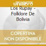 Los Rupay - Folklore De Bolivia cd musicale di Rupay Los