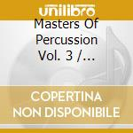 MASTERS OF PERCUSSION VOL. 3              cd musicale di Artisti Vari