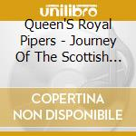 JOURNEY OF THE SCOTTISH PIPES             cd musicale di QUEEN'S ROYAL PIPERS