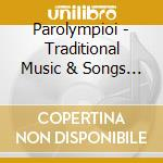 TRADITIONAL MUSIC & SONGS FROM GREECE     cd musicale di PAROLYMPIOI