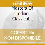 MASTERS OF INDIAN CLASSICAL MUSIC VOL II  cd musicale di Artisti Vari