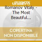 THE MOST BEAUTIFUL SONGS OF RUSSIA        cd musicale di Vitaly Romanov