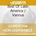 BEST OF LATIN AMERICA                     cd musicale di ARTISTI VARI