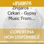 CIRKARI - GYPSY MUSIC FROM EASTERN EUROP  cd musicale di ZINGAROS