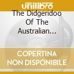 THE DIDGERIDOO OF THE AUSTRALIAN ABORIGI  cd musicale di Artisti Vari