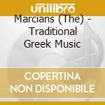 The Marcians - Traditional Greek Music cd musicale di Marcians The
