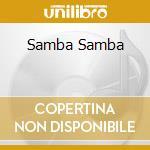 Samba Samba cd musicale di Artisti Vari