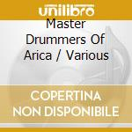 Various Artists - Master Drummers Of Arica cd musicale di Artisti Vari