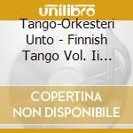 Tango-Orkesteri Unto - Finnish Tango Vol. Ii - Kylma Rakkaus cd musicale di Unto Tango-orkesteri