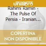 The pulse of persia - iranian rhythms, g cd musicale di RAHIMI RAMIN & FRIENDS