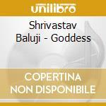 Shrivastav Baluji - Goddess cd musicale di Baluji Shrivastav