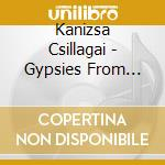 GYPSIES FROM HUNGARY                      cd musicale di Csillagai Kanizsa
