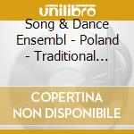 POLAND - TRADITIONAL SONGS AND DANCES     cd musicale di SONG & DANCE ENSEMBL