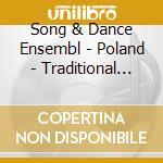 Song & Dance Ensembl - Poland - Traditional Songs And Dances cd musicale di SONG & DANCE ENSEMBL