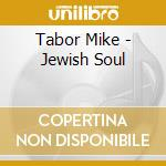 Tabor Mike - Jewish Soul cd musicale di Mike Tabor