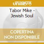 JEWISH SOUL                               cd musicale di Mike Tabor