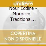 Eddine Nour - Morocco - Traditional Songs And Music cd musicale di Nour Eddine