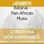 Pan-african music cd musicale di Batanai