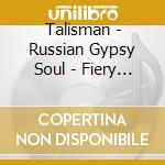 Russian gypsy soul - fiery gypsy music a cd musicale di TALISMAN
